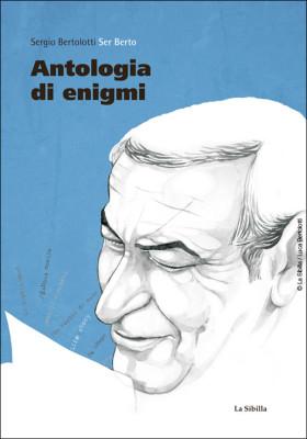 Antologia di enigmi di Ser Berto | Ritratto di mio padre enigmista, Ser Berto al secolo Sergio Bertolotti
